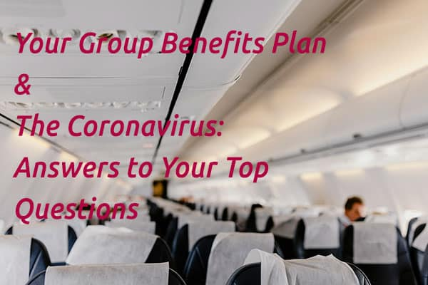 Your Group Benefits Plan and The Coronavirus: Answers to Your Top Questions